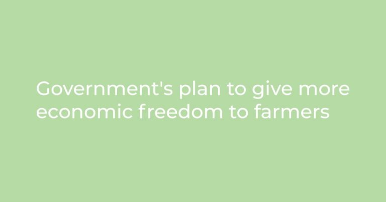 Government's plan to give more economic freedom to farmers