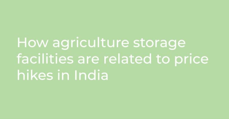How agriculture storage facilities are related to price hikes in India