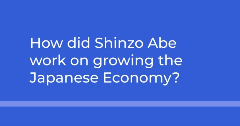 How did Shinzo Abe work on growing the Japanese Economy?