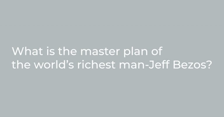 What is the master plan of the world's richest man-Jeff Bezos?