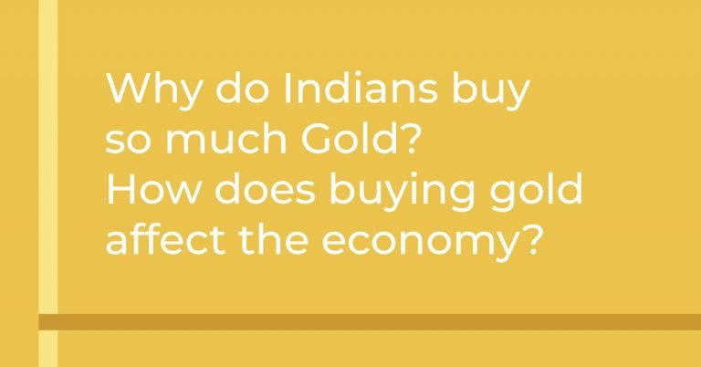 Why do Indians buy so much Gold? How does buying gold affect the economy?